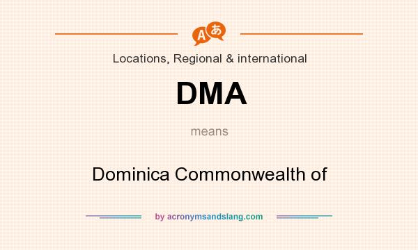 What does DMA mean? It stands for Dominica Commonwealth of
