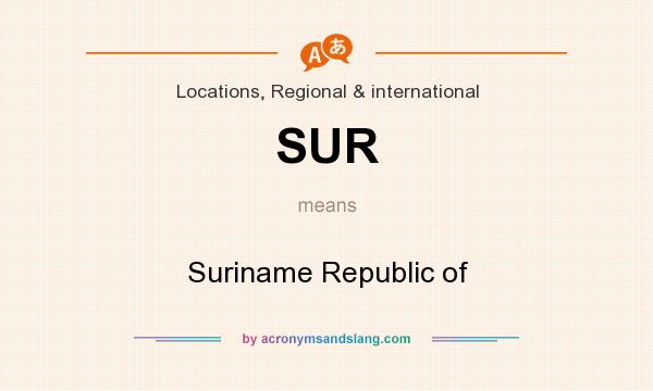 What does SUR mean? It stands for Suriname Republic of