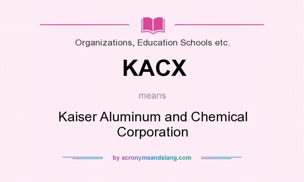 What does KACX mean? It stands for Kaiser Aluminum and Chemical Corporation