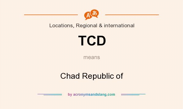 What does TCD mean? It stands for Chad Republic of
