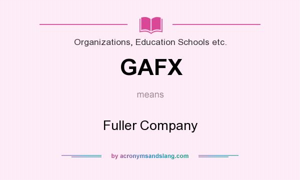 What does GAFX mean? It stands for Fuller Company