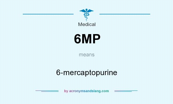 What does 6MP mean? It stands for 6-mercaptopurine