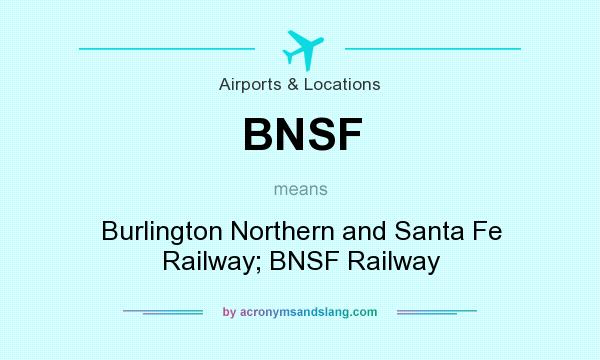 What does BNSF mean? It stands for Burlington Northern and Santa Fe Railway; BNSF Railway