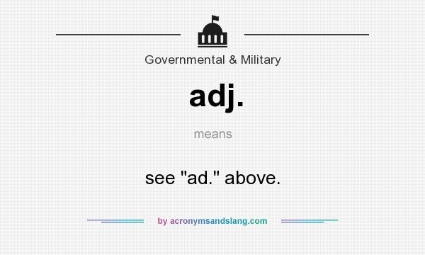 What does adj. mean? It stands for see ad. above.