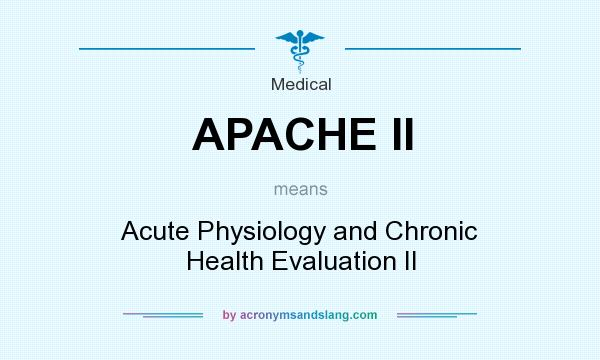 What does APACHE II mean? It stands for Acute Physiology and Chronic Health Evaluation II