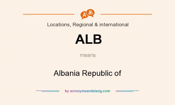 What does ALB mean? It stands for Albania Republic of