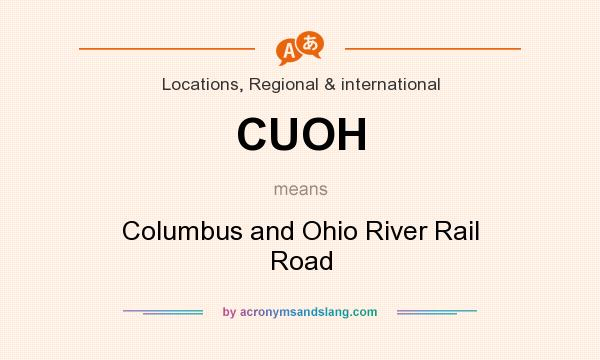 What does CUOH mean? It stands for Columbus and Ohio River Rail Road