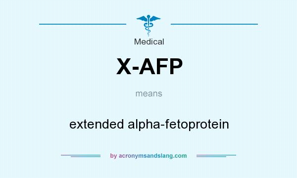 What does X-AFP mean? It stands for extended alpha-fetoprotein