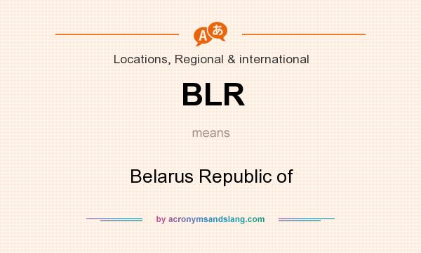 What does BLR mean? It stands for Belarus Republic of