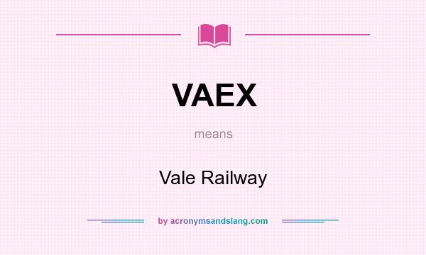 What does VAEX mean? It stands for Vale Railway