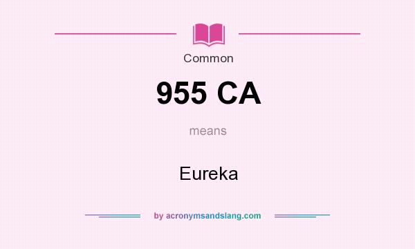 What does 955 CA mean? It stands for Eureka
