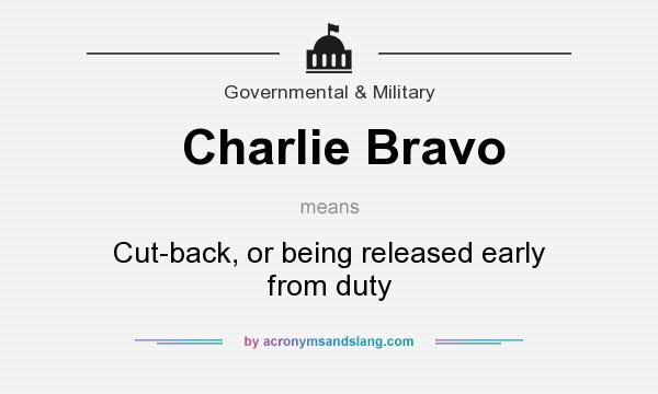 What does Charlie Bravo mean? It stands for Cut-back, or being released early from duty