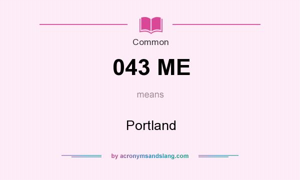 What does 043 ME mean? It stands for Portland