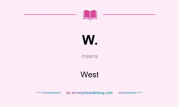 What does W. mean? It stands for West