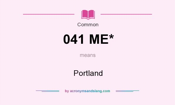 What does 041 ME* mean? It stands for Portland