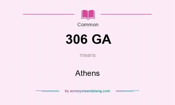 What does 306 GA mean? It stands for Athens