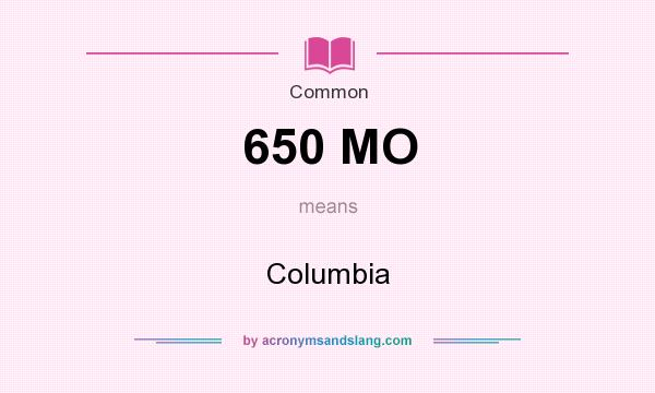 What does 650 MO mean? It stands for Columbia