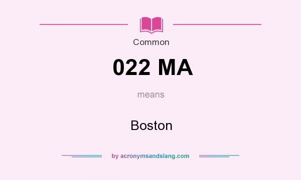 What does 022 MA mean? It stands for Boston