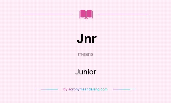 What does Jnr mean? It stands for Junior