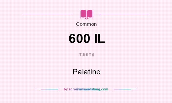 What does 600 IL mean? It stands for Palatine