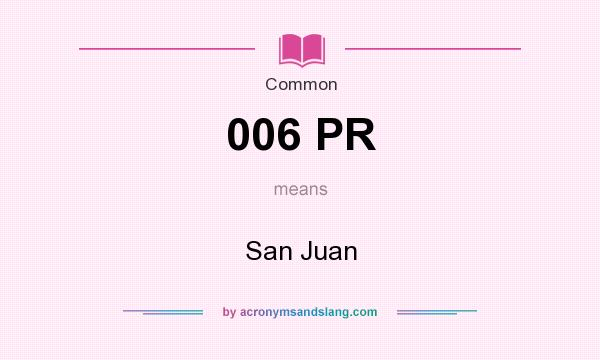 What does 006 PR mean? It stands for San Juan