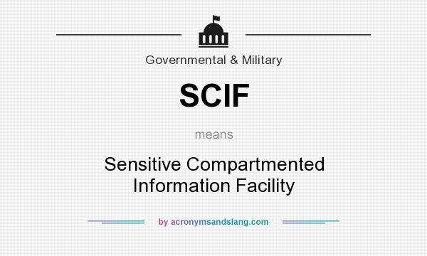 What does SCIF mean? It stands for Sensitive Compartmented Information Facility