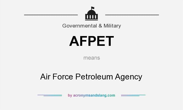 What does AFPET mean? It stands for Air Force Petroleum Agency