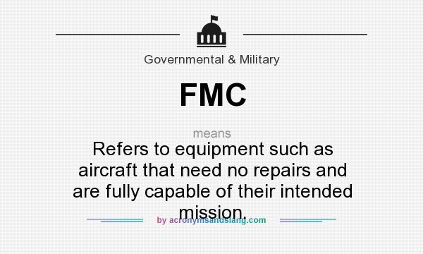 What does FMC mean? It stands for Refers to equipment such as aircraft that need no repairs and are fully capable of their intended mission.