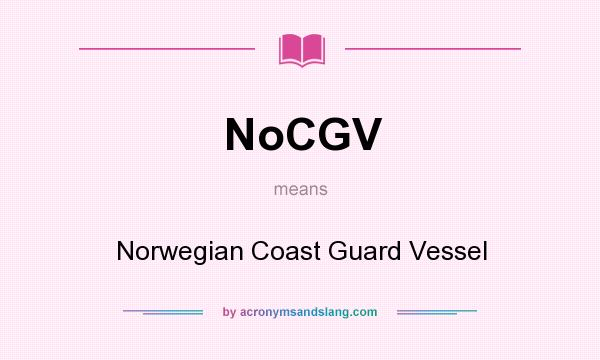What does NoCGV mean? It stands for Norwegian Coast Guard Vessel