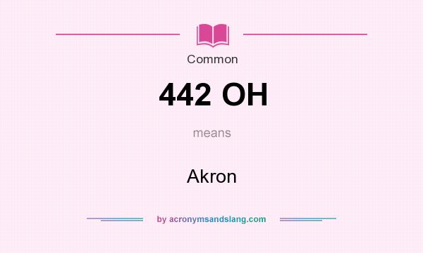 What does 442 OH mean? It stands for Akron