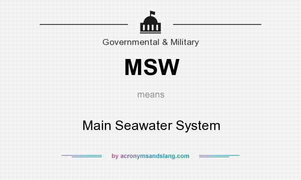 What does MSW mean? It stands for Main Seawater System
