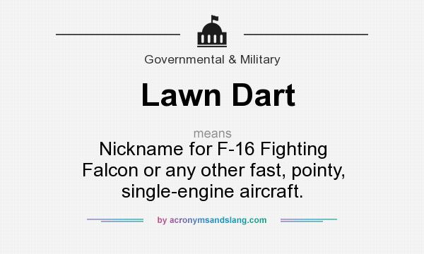 What does Lawn Dart mean? It stands for Nickname for F-16 Fighting Falcon or any other fast, pointy, single-engine aircraft.