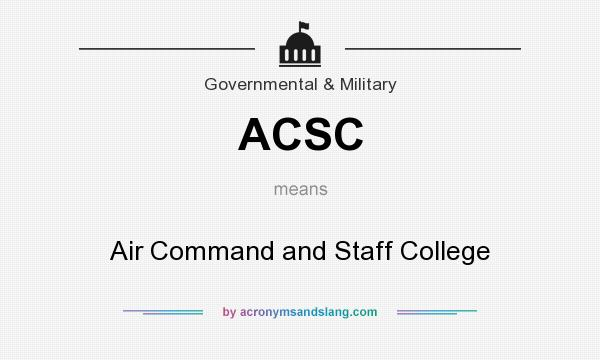 What does ACSC mean? It stands for Air Command and Staff College