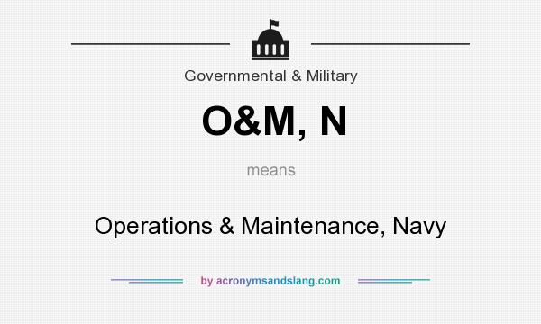 What does O&M, N mean? It stands for Operations & Maintenance, Navy