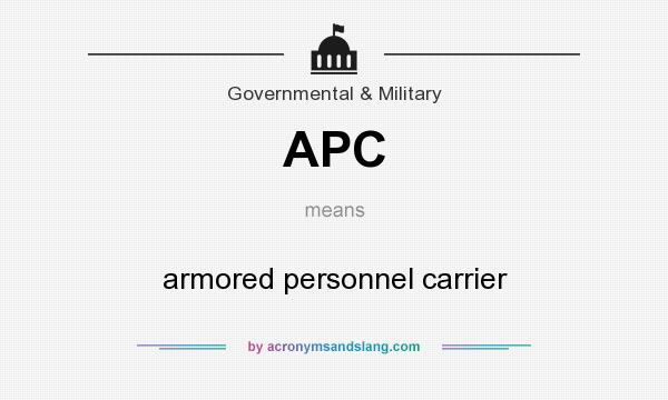 What does APC mean? It stands for armored personnel carrier