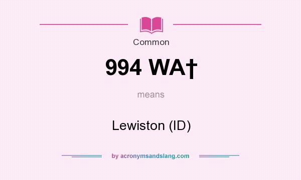 What does 994 WA† mean? It stands for Lewiston (ID)
