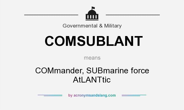 What does COMSUBLANT mean? It stands for COMmander, SUBmarine force AtLANTtic