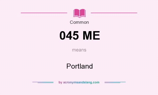 What does 045 ME mean? It stands for Portland