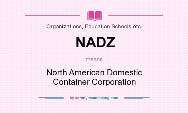 What does NADZ mean? It stands for North American Domestic Container Corporation