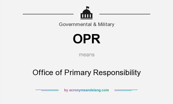 What does OPR mean? It stands for Office of Primary Responsibility