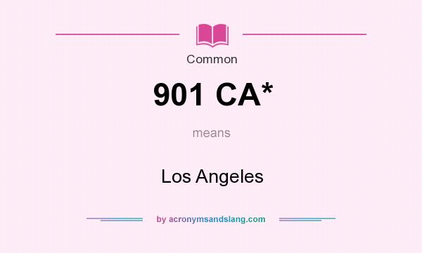 What does 901 CA* mean? It stands for Los Angeles