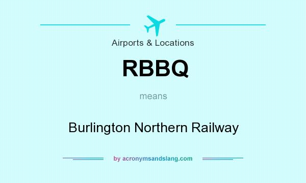 What does RBBQ mean? It stands for Burlington Northern Railway