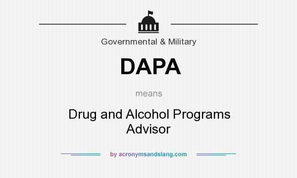 What does DAPA mean? It stands for Drug and Alcohol Programs Advisor