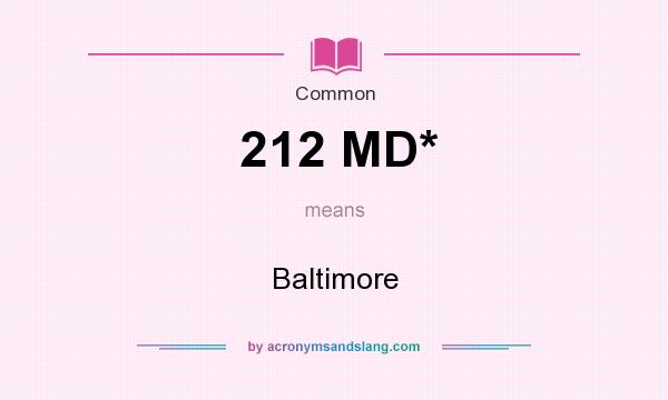 What does 212 MD* mean? It stands for Baltimore