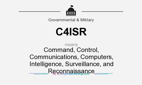 What does C4ISR mean? It stands for Command, Control, Communications, Computers, Intelligence, Surveillance, and Reconnaissance