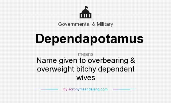 What does Dependapotamus mean? It stands for Name given to overbearing & overweight bitchy dependent wives