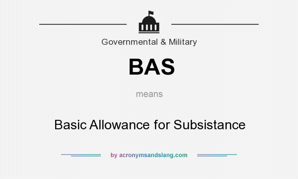 What does BAS mean? It stands for Basic Allowance for Subsistance