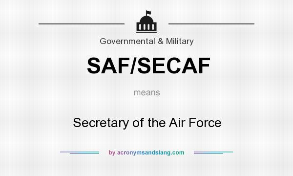 What does SAF/SECAF mean? It stands for Secretary of the Air Force