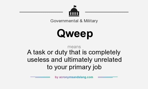 What does Qweep mean? It stands for A task or duty that is completely useless and ultimately unrelated to your primary job