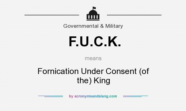 What does F.U.C.K. mean? It stands for Fornication Under Consent (of the) King